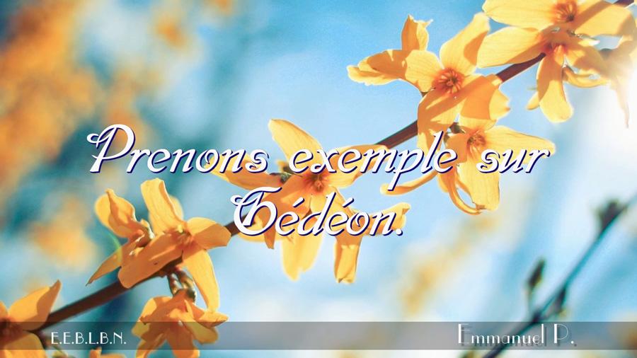 Prenons exemple sur Gédéon.