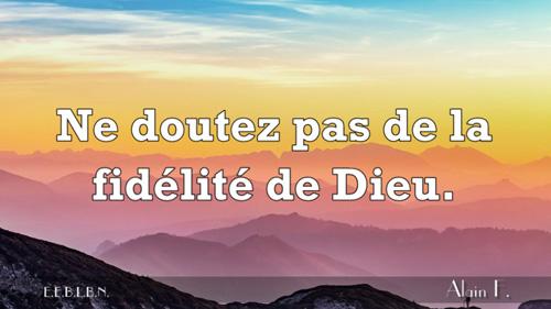 Ne doutez pas de la fidélité de Dieu.