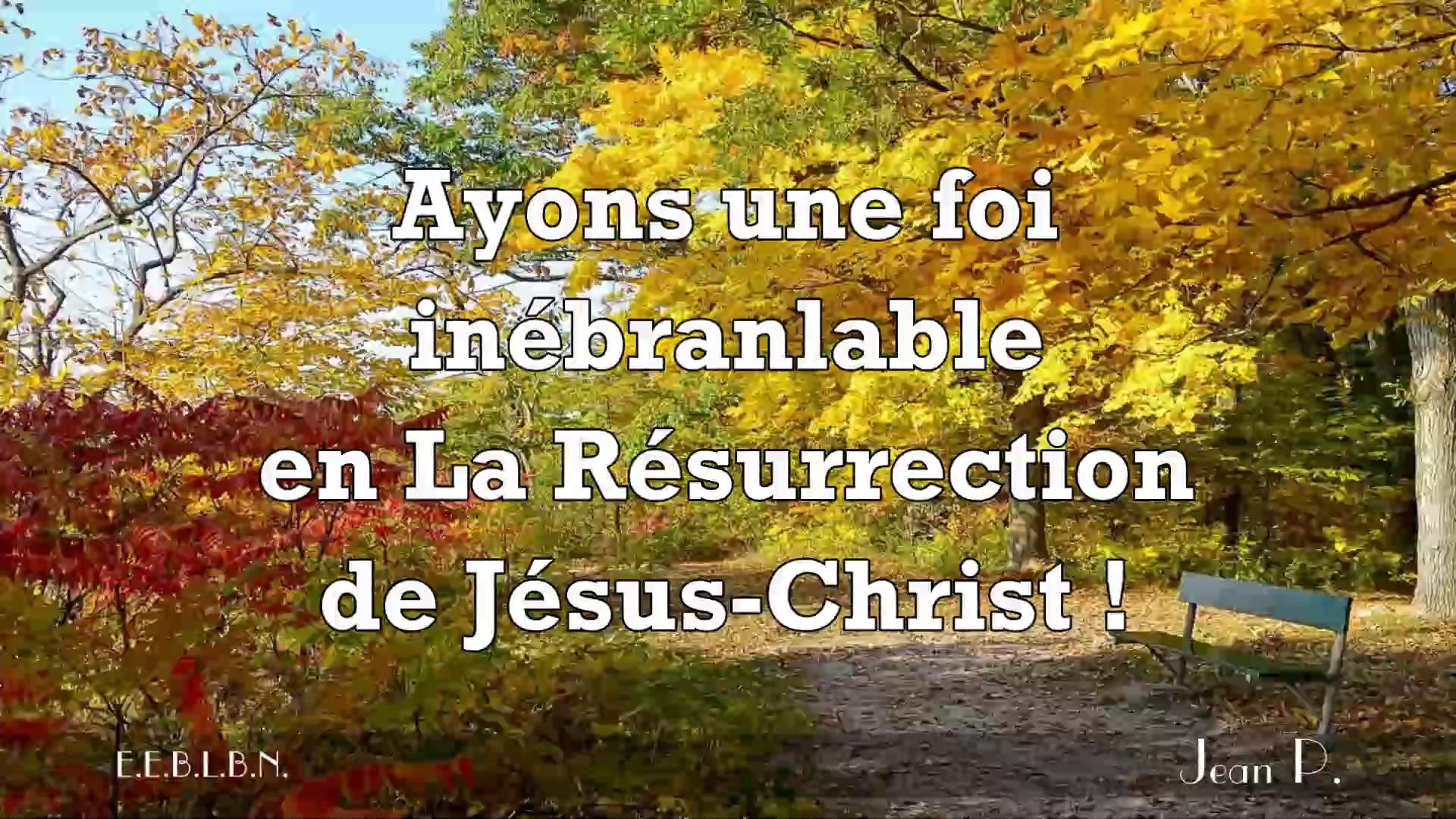 Ayons une foi inébranlable en La Résurrection de Jésus-Christ !